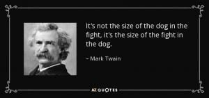 quote-it-s-not-the-size-of-the-dog-in-the-fight-it-s-the-size-of-the-fight-in-the-dog-mark-twain-29-86-30